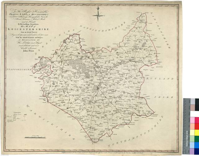 To the Right Honourable Francis Earl of Huntingdon, Baron Hastings, Hungerford, Newarks Reverel, Botreaux, Molins, Moels and de Homet. By His Lordships Permission this Map of Leicestershire : from an Actual Survey, Begunin the Year 1775, and finished in the year 1777 [Mapa]