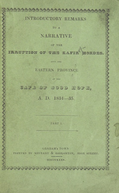 "cover from ""Introductory remarks to a narrative of the irruption of the Kafir hordes, into the Eastern Province of the Cape of Good Hope, A.D. 1834-35. By the editor of the ""Graham's Town Journal"" [i.e. Robert Godlonton]. Part I (Parts II & III)"""