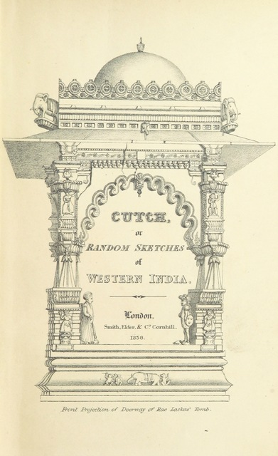 "cover from ""Cutch; or, Random Sketches, taken during a residence in one of the Northern Provinces of Western India: interspersed with legends and traditions ... Illustrated with engravings from ... drawings by the author"""