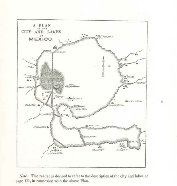 "map from ""The Despatches of Hernando Cortes, the conqueror of Mexico, addressed to the Emperor Charles V., written during the conquest, and containing a narrative of its events. Now first translated ... from the original Spanish [i.e. from F. A. Lorenzana y Buitron's edition of the Second to Fourth ""Cartas""], with an introduction and notes, by George Folsom"""