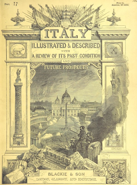 """cover from """"Italy, illustrated and described, in a series of views from drawings by Stanfield, R.A., Roberts, R.A., Harding, Prout, Leitch, Brockedon, Barnard, &c. &c. With descriptions of the scenes. And an introductory essay. on the political, religious, and moral state of Italy. By Camillo Mapei [translated by David Dundas Scott] ... And a sketch of the history and progress of Italy during the last fifteen years, 1847-62, in continuation of Dr. Mapei's essay. By the Rev. Gavin Carlyle"""""""