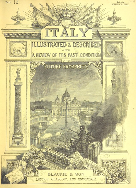 "cover from ""Italy, illustrated and described, in a series of views from drawings by Stanfield, R.A., Roberts, R.A., Harding, Prout, Leitch, Brockedon, Barnard, &c. &c. With descriptions of the scenes. And an introductory essay. on the political, religious, and moral state of Italy. By Camillo Mapei [translated by David Dundas Scott] ... And a sketch of the history and progress of Italy during the last fifteen years, 1847-62, in continuation of Dr. Mapei's essay. By the Rev. Gavin Carlyle"""
