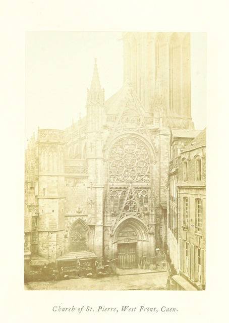"""Église Saint-Pierre from """"Normandy, its Gothic Architecture and History: as illustrated by twenty-five photographs from buildings in Rouen, Caen, Mantes, Bayeux, and Falaise. A sketch"""""""
