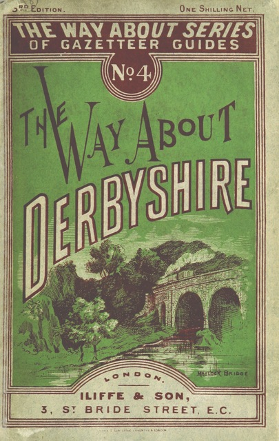 "cover from ""[The Way about Derbyshire. With map ... With illustrations by W. A. Bettesworth.]"""